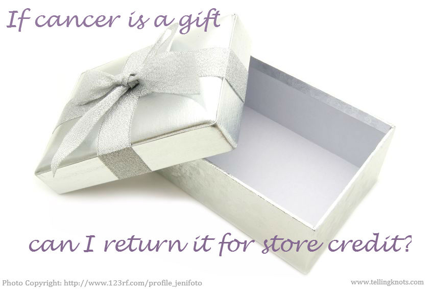 If cancer is a gift